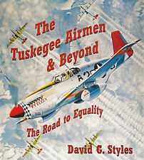 THE TUSKEGEE AIRMEN & BEYOND: The Road to Equality by D. G. Styles 2013 HC NEW