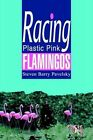 Racing Plastic Pink Flamingos by Steven Barry Pavelsky 9780595299867