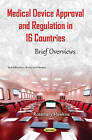 Medical Device Approval & Regulation in 16 Countries: Brief Overviews by Nova Science Publishers Inc (Paperback, 2016)