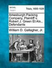 Amesburgh Packing Company, Plaintiff V. Robert J. Green Et ALS., Defendants by William D Gallagher Jr (Paperback / softback, 2012)