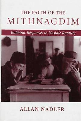 Faith of the Mithnagdim : Rabbinic Responses to Hasidic Rapture by Nadler, Allan