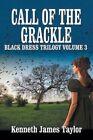 Call of the Grackle/Black Dress Trilogy Volume 3 by Kenneth James Taylor (Paperback / softback, 2013)