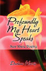Profoundly My Heart Speaks: New Wave Poetry by Darlena Harris (Paperback / softback, 2009)