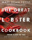 The Great Lobster Cookbook: From Claw to Tail, More Than 100 Recipes to Make at Home by Matt Dean Pettit (Paperback, 2014)