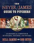 The Neyer / James Guide to Pitchers an Historical Compendium of Pitching Pitch
