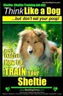Sheltie, Sheltie Training AAA Akc - Think Like a Dog But Don't Eat Your Poop!: Here's Exactly How to Train Your Sheltie by MR Paul Allen Pearce (Paperback / softback, 2014)