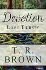 Devotion Love Thirsty 9781456033019 by T R Brown Paperback