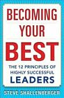 Becoming Your Best: The 12 Principles of Highly Successful Leaders by Steve Shallenberger (Hardback, 2014)