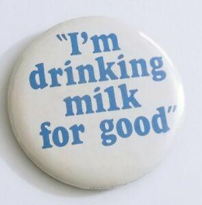 🐮I'm Drinking Milk for Good Dairy  Adv Pinback Button Vintage