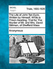 The Life of John Ten Eyck, Written by Himself, While in Prison Awaiting, Trial for the Murder of Mr. and Mrs. David Stillman, of Sheffield Mass by Anonymous (Paperback / softback, 2011)