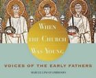 When the Church Was Young: Voices of the Early Fathers by Marcellino D'Ambrosio (CD-Audio, 2014)