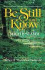 Be Still and Know by Millie Stamm (Paperback, 1981)