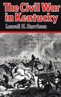 The Civil War in Kentucky by Lowell H. Harrison (1975, Hardcover, Reprint)