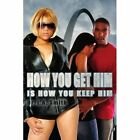 How You Get Him Is Keep Smith Adventure Authorhouse Paperback 9781425996543