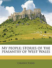 My People; Stories of the Peasantry of West Wales by Caradoc Evans (Paperback / softback, 2010)