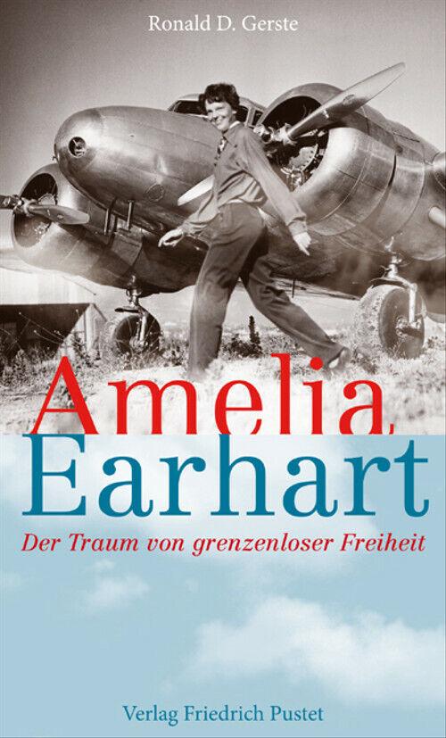 Amelia Earhart: Der Traum grenzenloser Freiheit - Ronald D. Gerste - Ronald D Gerste