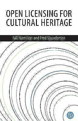 Open Licensing for Cultural Heritage by Saunderson, Fred,Hamilton, Gill, NEW Boo