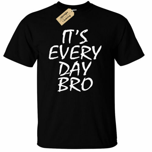 Everyday Bro T-Shirt Tee Funny Savage Youtuber top gift Mens