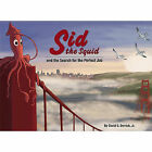 Sid the Squid: And the Search for the Perfect Job by David Derrick (Hardback, 2010)