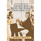 The Man Who Saved World From Smallpox Smith iUniverse Hardback 9780595785940