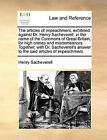 The Articles of Impeachment, Exhibited Against Dr. Henry Sacheverell; In the Name of the Commons of Great-Britain, for High Crimes and Misdemeanors. Together, with Dr. Sacheverell's Answer to the Said Articles of Impeachment. by Henry Sacheverell (Paperback / softback, 2010)