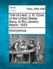Trial of Lieut. J. R. Coxe, of the United States Navy, at Rio Janeiro, March, 1833 by Anonymous (Paperback / softback, 2012)