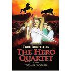 The Hero Quartet Book 1 True Identities by Siggard Tatjana iUniverse Inc