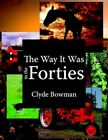 Way It Was in The Forties 9781425919856 by Clyde Bowman Paperback