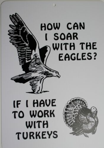 funny man cave sign plastic HOW CAN I SOAR WITH EAGLES IF I HAVE TO WORK TURKEY