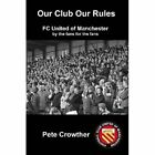 Our Club Our Rules by Peter Crowther 184753452x Lulu Enterprises UK Ltd 2007