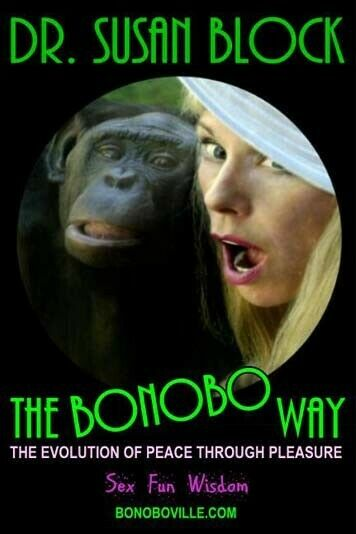The Bonobo Way: The Evolution of Peace Through Pleasure by Block, Dr. Susan (…