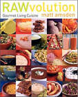 Rawvolution: Gourmet Living Cuisine by Matt Amsden (Hardback, 2006)