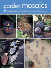 Garden Mosaics: 25 Step-by-Step Projects for Your Outdoor Room by Becky Paton (Paperback, 2016)