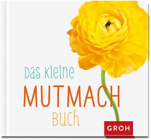 Groh, Joachim - Das kleine Mutmach-Buch /4