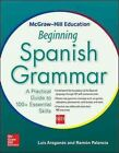 McGraw-Hill Education Beginning Spanish Grammar: A Practical Guide to 100+ Essential Skills by Luis Aragones, Ramon Palencia (Paperback, 2014)