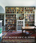 The House of C.G. Jung: The History and Restoration of the Residence of Emma and Carl Gustav Jung-Rauschenbach by Andreas Jung, Judith Rohrer, Regula Michel (Hardback, 2010)