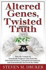 Altered Genes, Twisted Truth: How the Venture to Genetically Engineer Our Food Has Subverted Science, Corrupted Government, and Systematically Deceived the Public by Steven M. Druker (Paperback, 2014)