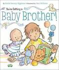 You're Getting a Baby Brother! by Sheila Sweeny Higginson (Board book, 2012)