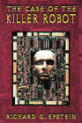 The Case of the Killer Robot by Richard G. Epstein (Paperback, 1996)