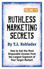 Ruthless Marketing Secrets, Vol. 3 by T J Rohleder (Paperback / softback, 2010)