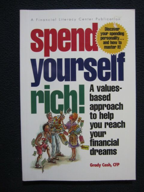 Spend Yourself Rich: A Values Based Approach to Help You Reach Your Financial ..