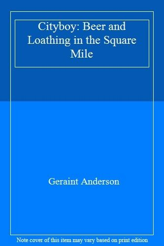 Cityboy: Beer and Loathing in the Square Mile By Geraint Anders .9780755346172