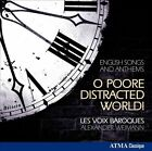 O Poore Distracted World!: English Songs & Anthems (CD, Aug-2012, ATMA Classique)