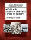 A California Adventure and Vision: Prose and Poetry. by Jeremiah Starr (Paperback / softback, 2012)