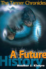A Future History: The Tanner Chronicles by Heather J Kintyre (Paperback / softback, 2000)