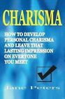 Charisma: How to Develop Personal Charisma and Leave That Lasting Impression on Everyone You Meet by Jane Peters (Paperback / softback, 2015)
