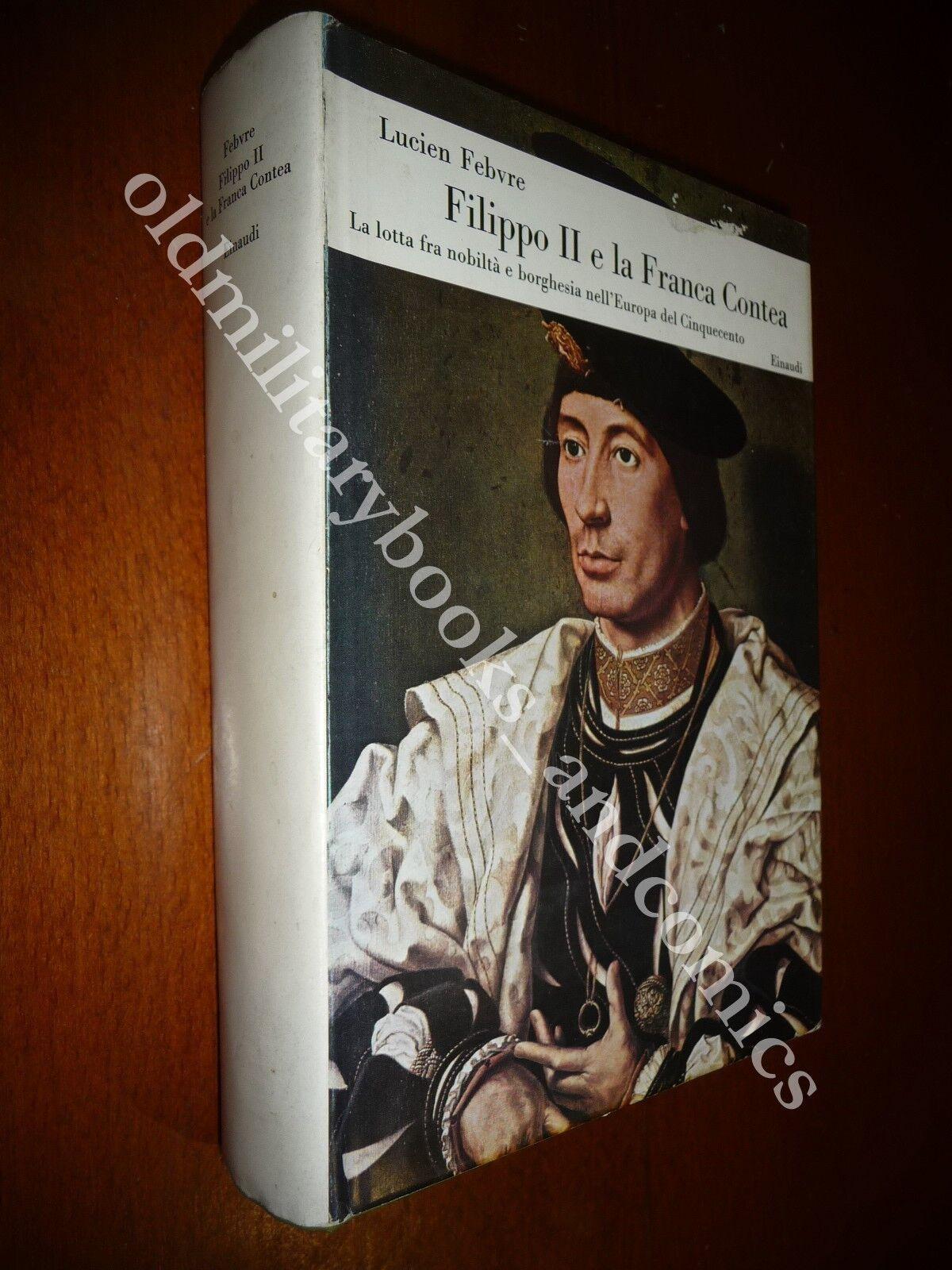 FILIPPO II E LA FRANCA CONTEA LA LOTTA FRA NOBILTA' E BORGHESIA LUCIAN FEBVRE