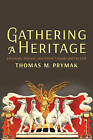 Gathering a Heritage: Ukrainian, Slavonic, and Ethnic Canada and the USA by Thomas M. Prymak (Paperback, 2014)