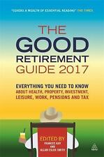 The Good Retirement Guide 2017 : Everything You Need to Know about Health,...