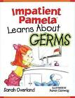 Impatient Pamela Learns about Germs by Sarah Overland (Paperback, 2006)